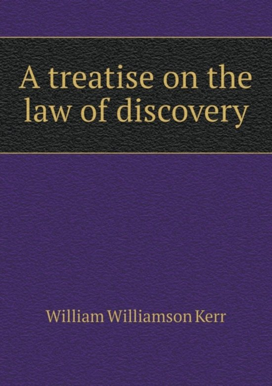 A Treatise on the Law of Discovery