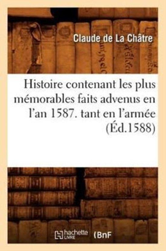 Histoire Contenant Les Plus M morables Faits Advenus En l'An 1587. Tant En l'Arm e ( d.1588)