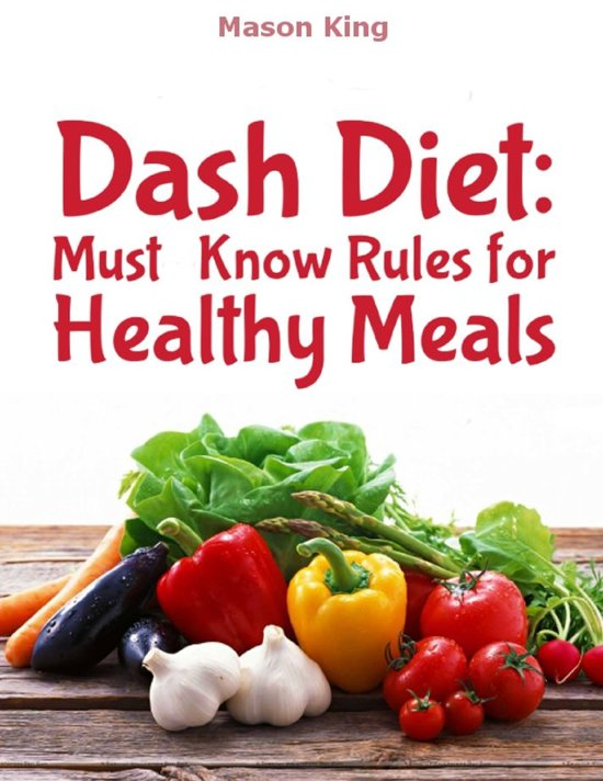 Dash Diet: Must Know Rules for Healthy Meals