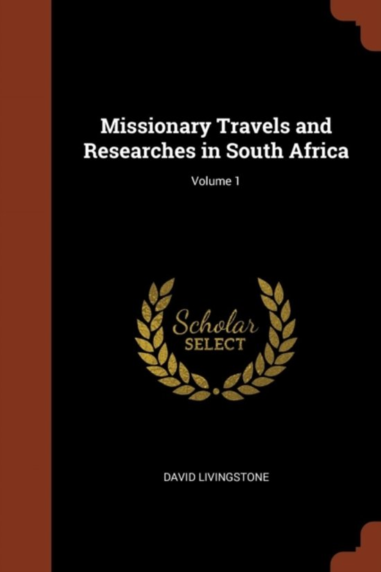 Missionary Travels and Researches in South Africa; Volume 1