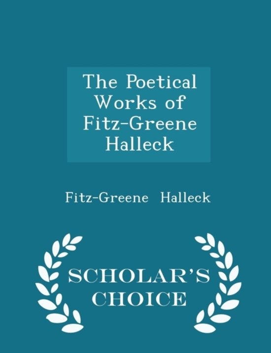 The Poetical Works of Fitz-Greene Halleck - Scholar's Choice Edition