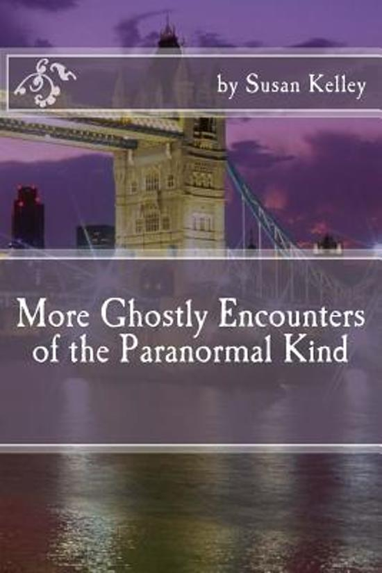 More Ghostly Encounters of the Paranormal Kind