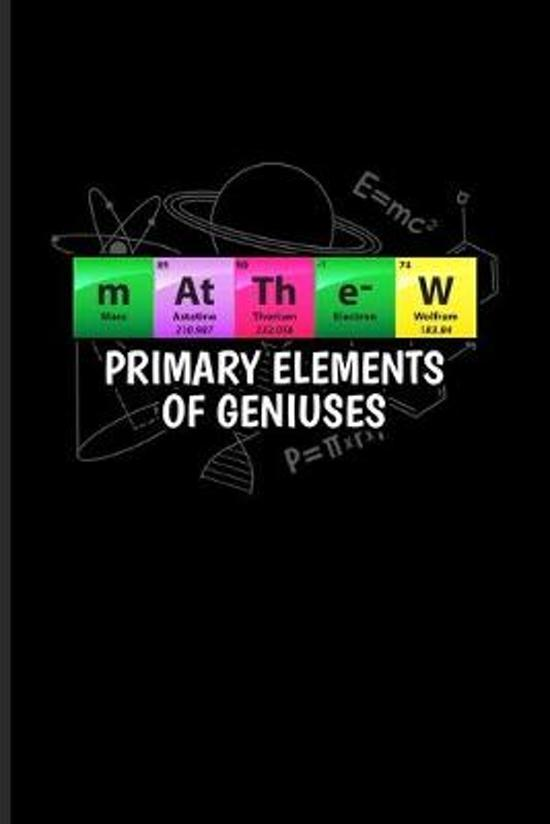 Matthew Primary Elements Of Geniuses: Periodic Table Of Elements Journal Notebook Workbook For Teachers, Students, Laboratory, Nerds, Geeks & Scientif
