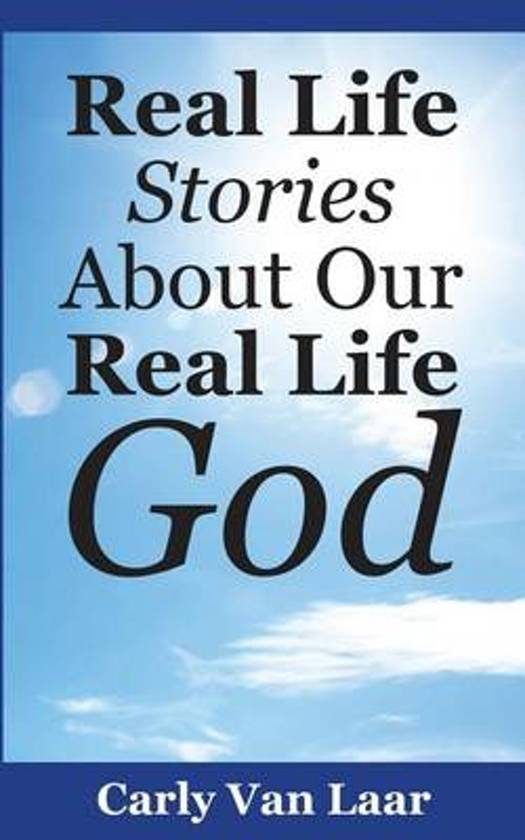 Real Life Stories About Our Real Life God