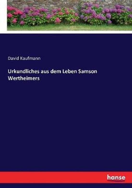 Urkundliches Aus Dem Leben Samson Wertheimers