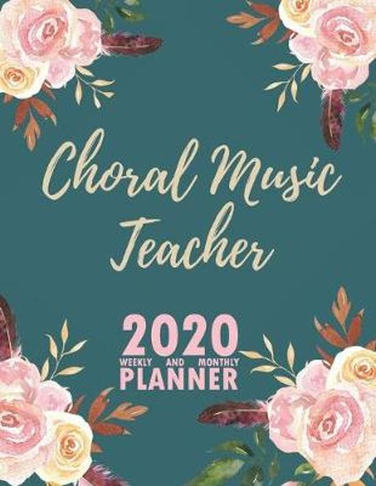 Choral Music Teacher 2020 Weekly and Monthly Planner: 2020 Planner Monthly Weekly inspirational quotes To do list to Jot Down Work Personal Office Stu