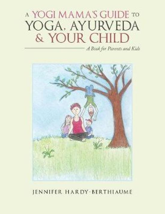 A Yogi Mama's Guide to Yoga, Ayurveda and Your Child