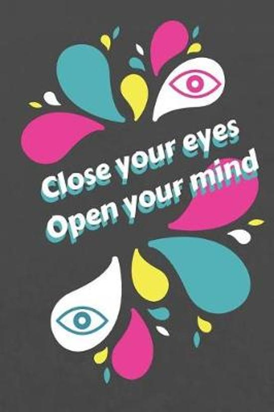 Close Your Eyes Open Your Mind
