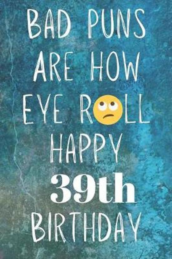 Bad Puns Are How Eye Roll Happy 39th Birthday