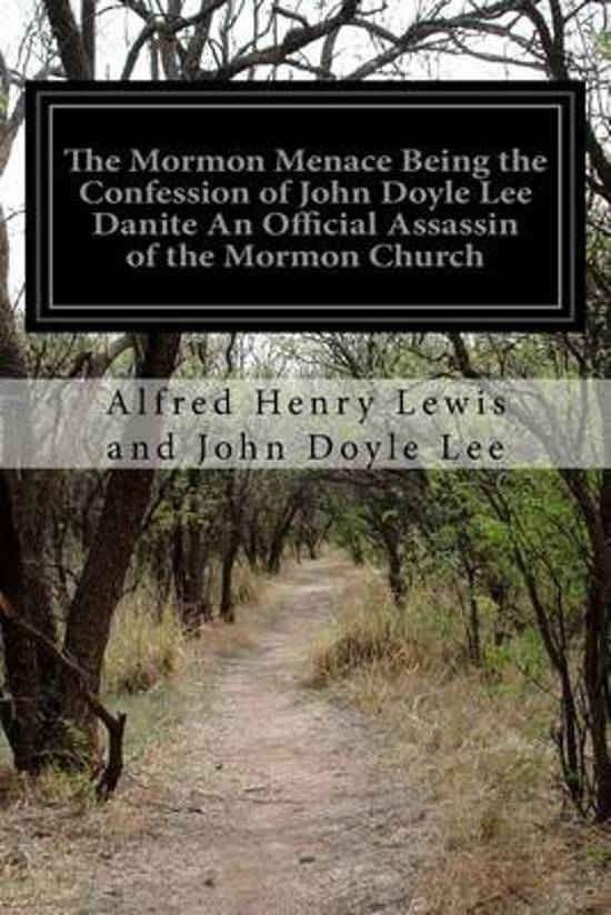 The Mormon Menace Being the Confession of John Doyle Lee Danite an Official Assassin of the Mormon Church