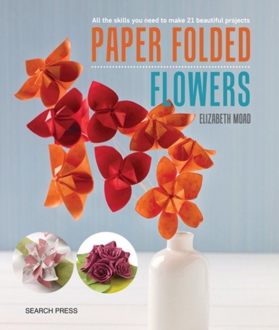 Bol paper folded flowers elizabeth moad 9781782214267 boeken all the skills you need to make 21 beautiful projects mightylinksfo