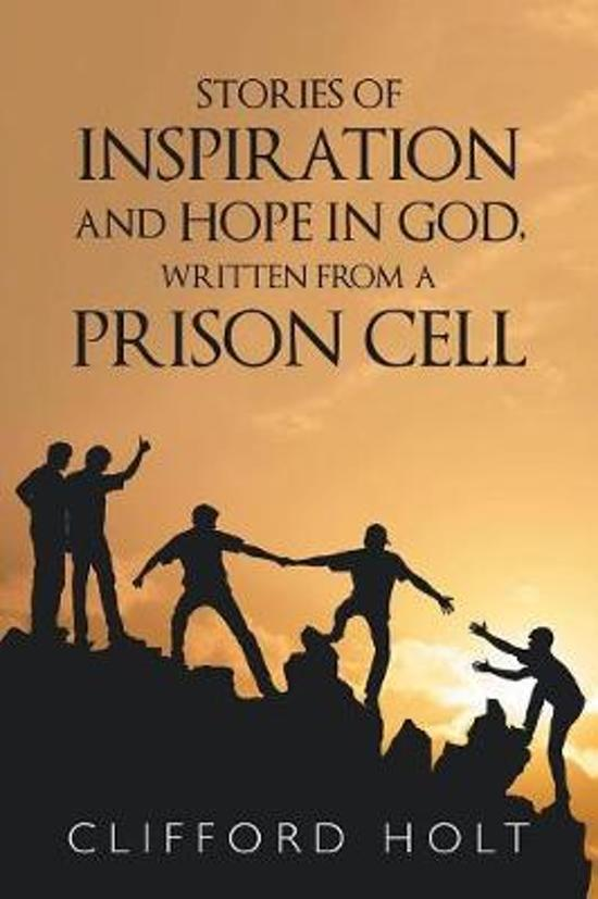 Stories of Inspiration and Hope in God, Written from a Prison Cell