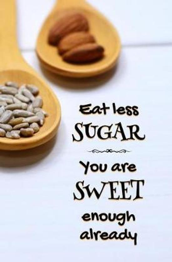 Eat Less Sugar. You Are Sweet Enough Already