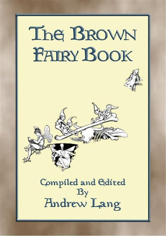 THE BROWN FAIRY BOOK - 32 Illustrated Folk and Fairy Tales