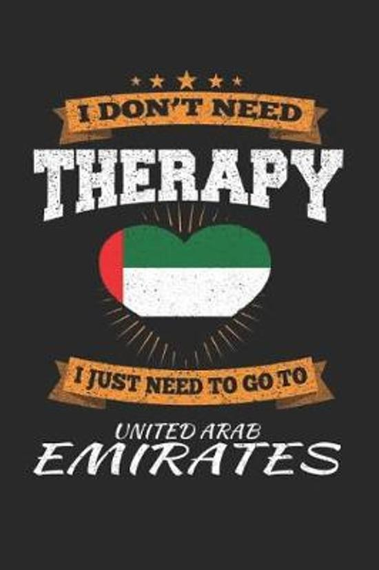 I Don't Need Therapy I Just Need To Go To United Arab Emirates