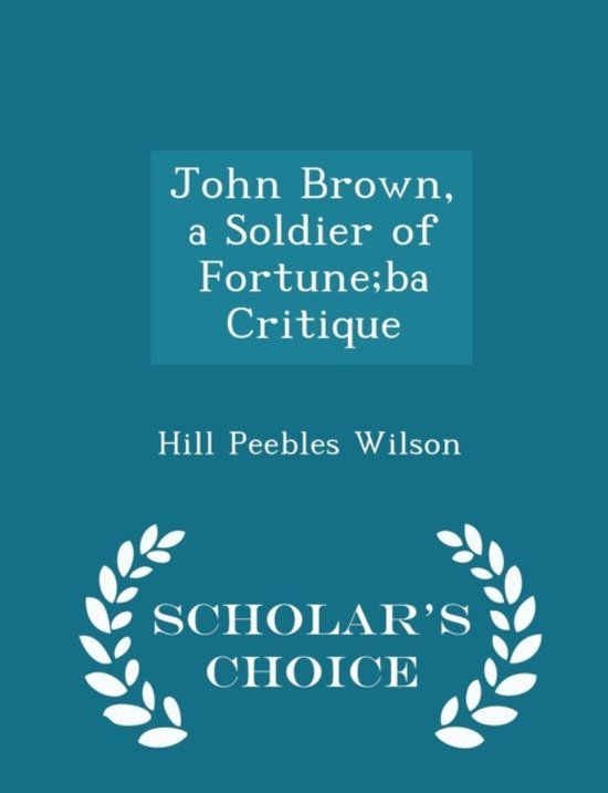 John Brown, a Soldier of Fortune;ba Critique - Scholar's Choice Edition