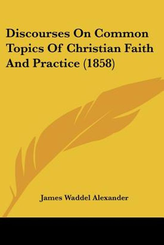 Discourses On Common Topics Of Christian Faith And Practice (1858)
