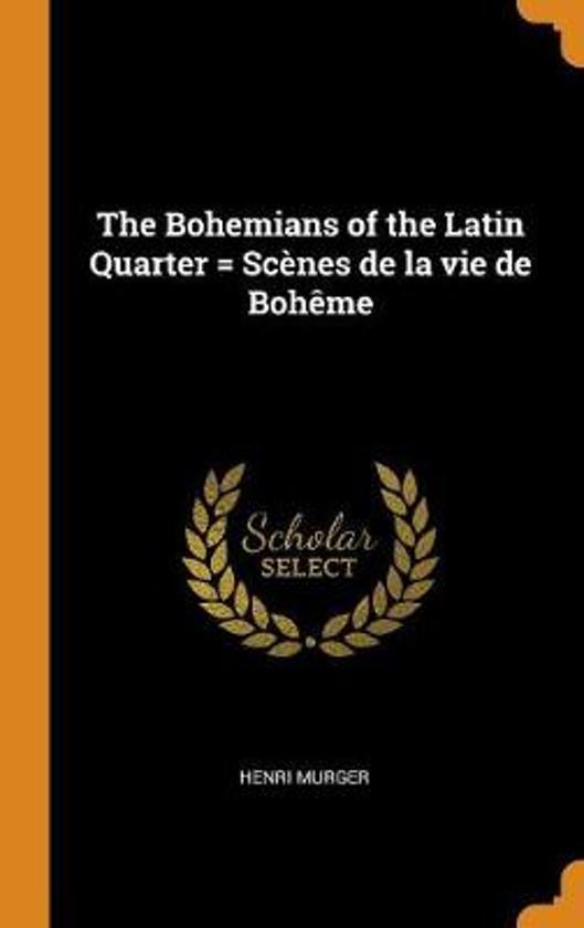 The Bohemians of the Latin Quarter = Sc nes de la Vie de Boh me