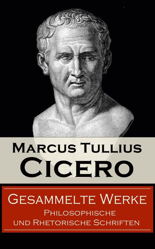 Gesammelte Werke: Philosophische und Rhetorische Schriften (Vollständige deutsche Ausgaben)