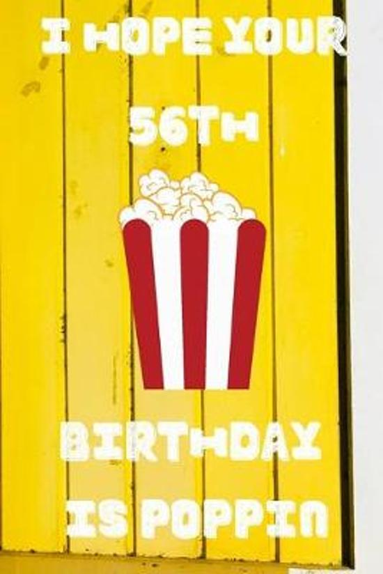 I Hope Your 56th Birthday Is Poppin: Funny 56th Birthday Gift Popcorn Pun Journal / Notebook / Diary (6 x 9 - 110 Blank Lined Pages)