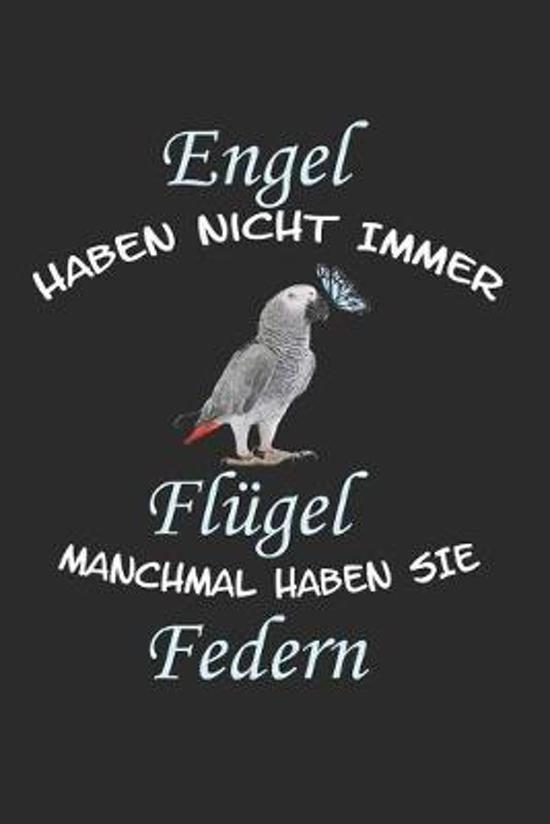 Engel haben nicht immer Fl�gel manchmal haben sie Federn: Notizbuch A5 Liniert Lustig Geschenk Graupapagei Papagei Vogel Sittich