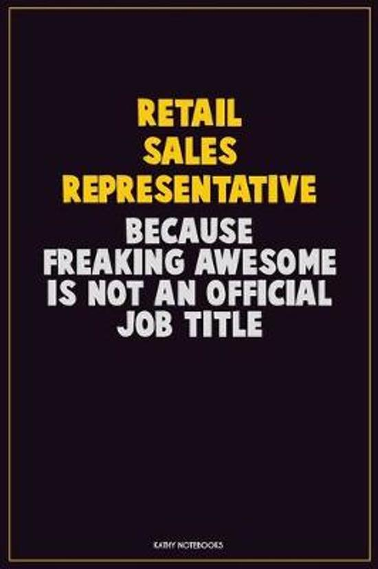 Retail Sales Representative, Because Freaking Awesome Is Not An Official Job Title: Career Motivational Quotes 6x9 120 Pages Blank Lined Notebook Jour