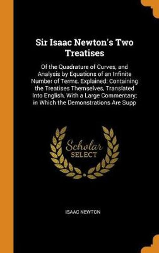 Sir Isaac Newton's Two Treatises