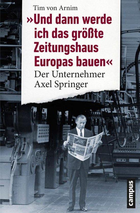 Und dann werde ich das größte Zeitungshaus Europas bauen