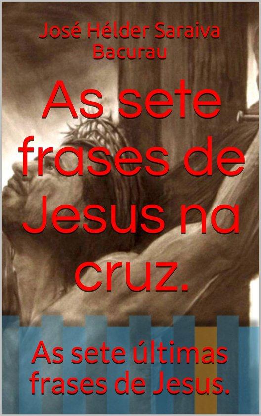 Bolcom As Sete Frases De Jesus Na Cruz Ebook Jose Helder