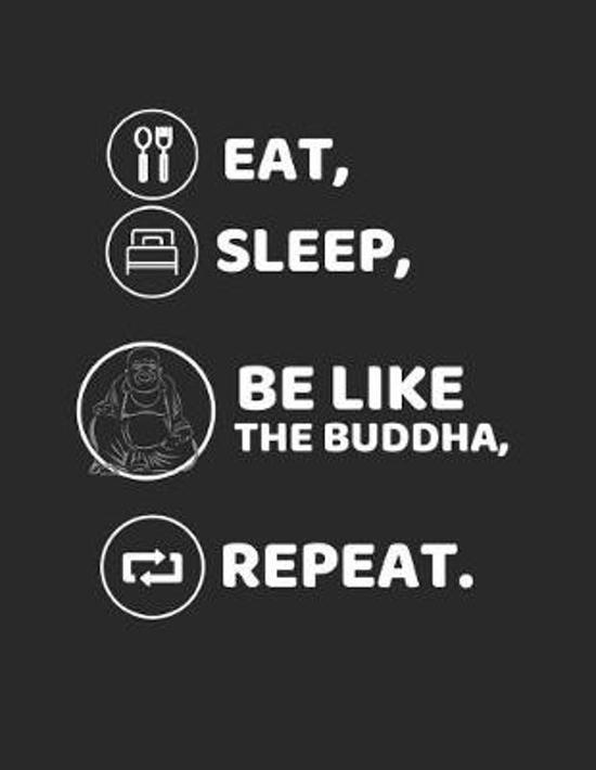 Eat, Sleep, Be Like the Buddha, Repeat