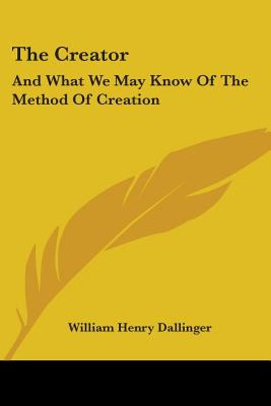 the Creator: and What We May Know of the Method of Creation