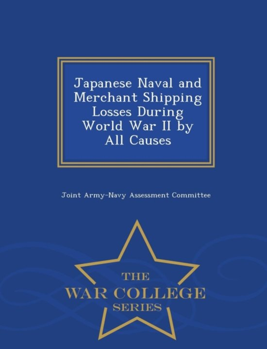Japanese Naval and Merchant Shipping Losses During World War II by All Causes - War College Series