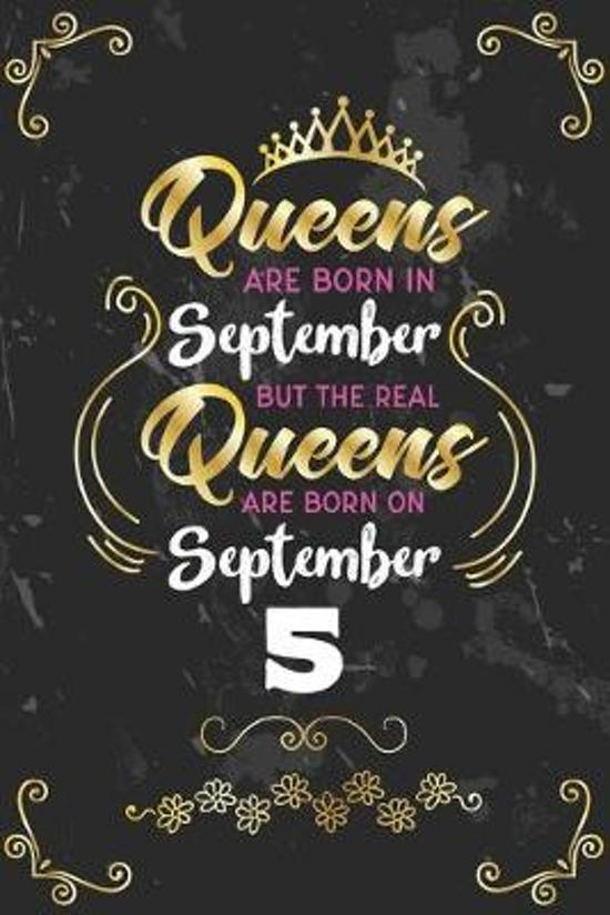Queens Are Born In September But The Real Queens Are Born On September 5: Funny Blank Lined Notebook Gift for Women and Birthday Card Alternative for