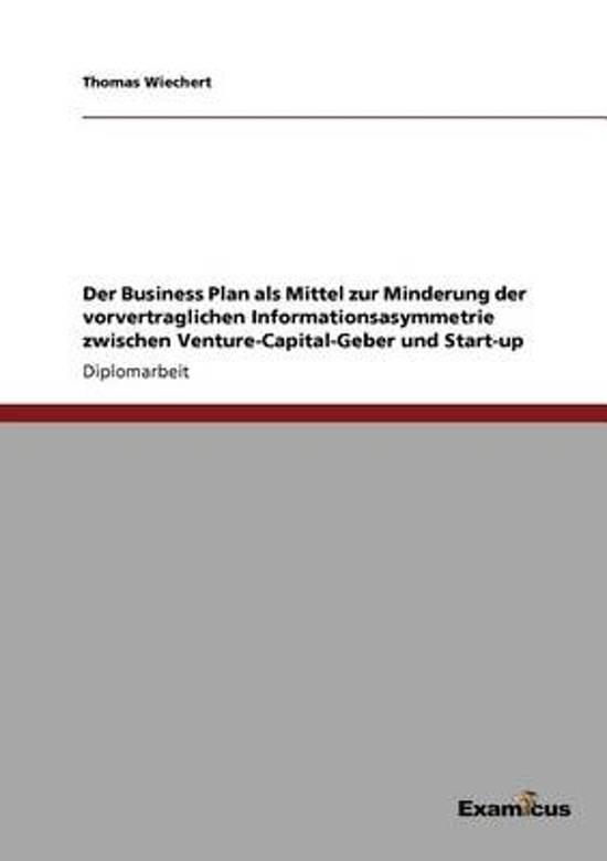 Der Business Plan ALS Mittel Zur Minderung Der Vorvertraglichen Informationsasymmetrie Zwischen Venture-Capital-Geber Und Start-Up