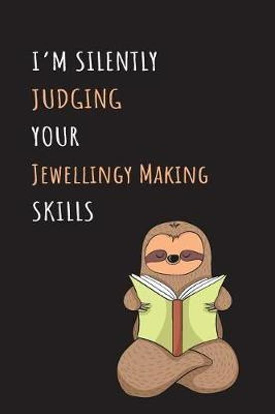 I'm Silently Judging Your Jewellingy Making Skills