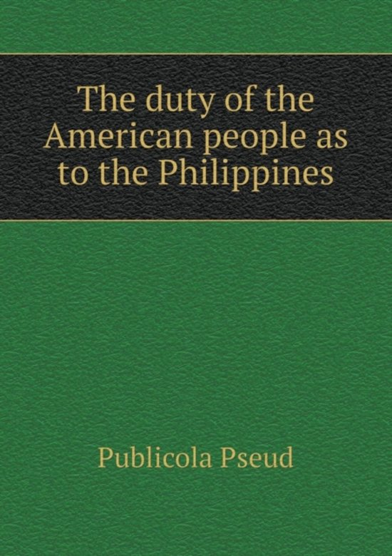 The Duty of the American People as to the Philippines