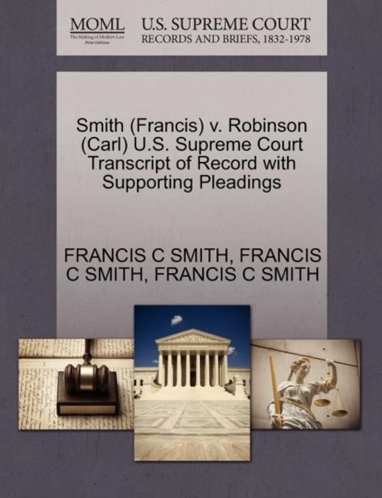 Smith (Francis) V. Robinson (Carl) U.S. Supreme Court Transcript of Record with Supporting Pleadings