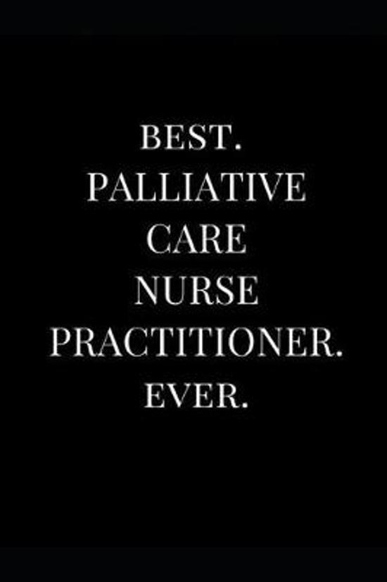 Best. Palliative Care Nurse Practitioner. Ever.