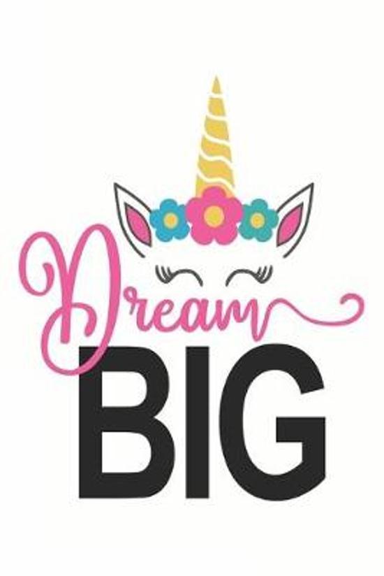 Dream Big (Unicorn Journal Notebook): unicorn journal, unicorn notebook, unicorn journal amazon, unicorn journal with lock, unicorn journal for girls,