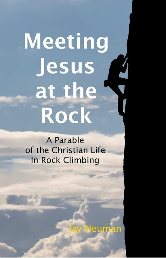 Meeting Jesus At the Rock: A Parable of the Christian Life In Rock Climbing