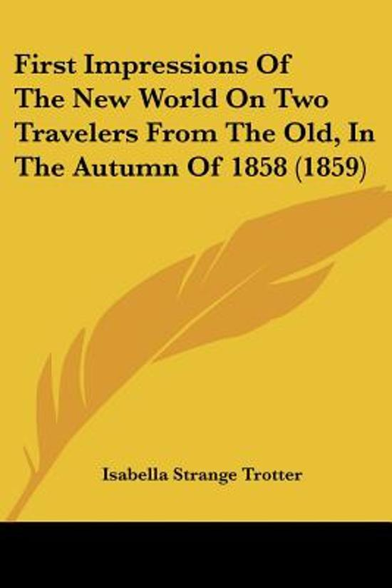 First Impressions of the New World On Two Travellers from the Old in the Autumn of 1858