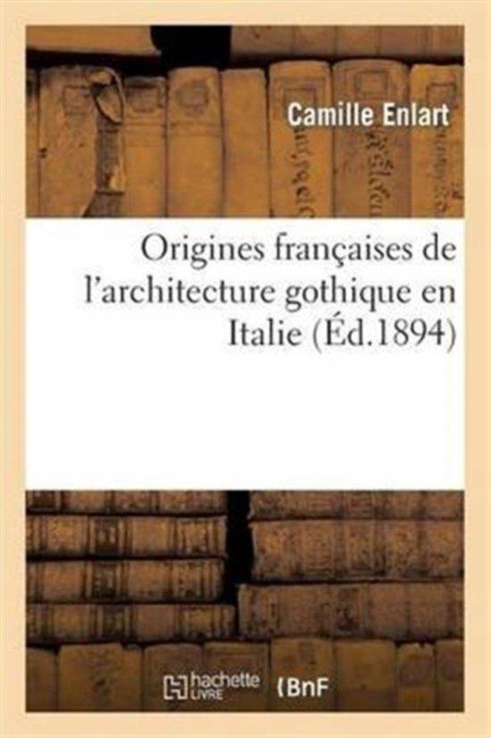 Origines Fran�aises de l'Architecture Gothique En Italie