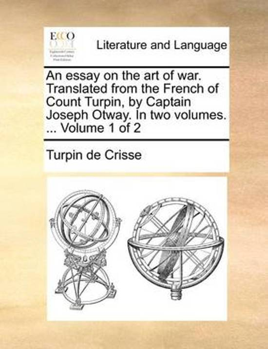 An Essay on the Art of War. Translated from the French of Count Turpin, by Captain Joseph Otway. in Two Volumes. ... Volume 1 of 2
