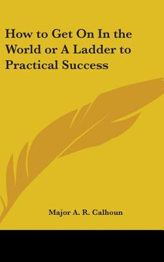 How to Get on in the World or a Ladder to Practical Success