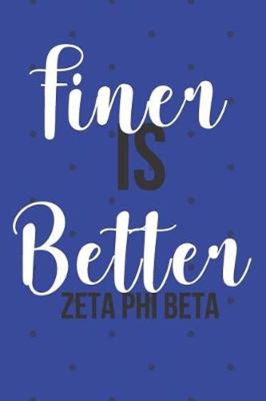 Finer Is Better Zeta Phi Beta