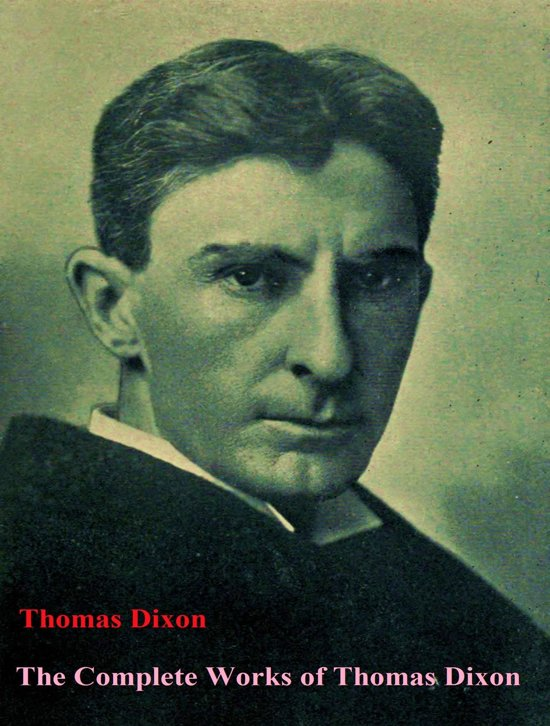 The Complete Works of Thomas Dixon