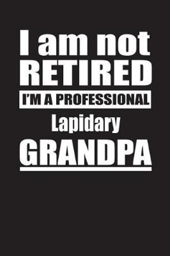 I Am Not Retired I'm A Professional Lapidary Grandpa