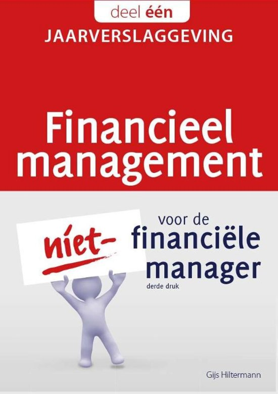 Financieel management voor de niet-financiële manager 1 - Financieel management voor de niet-financiële manager 1 Jaarverslaggeving - Gijs Hiltermann