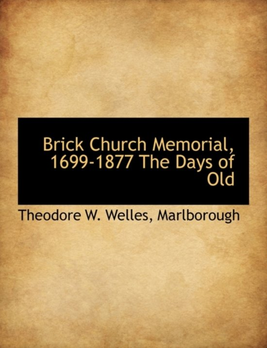 Brick Church Memorial, 1699-1877 the Days of Old