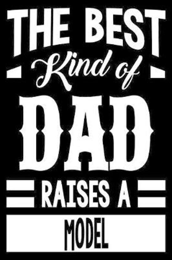 The Best Kind Of Dad Raises A Model: College Ruled Lined Journal Notebook 120 Pages 6''x9'' - Best Dad Gifts Personalized